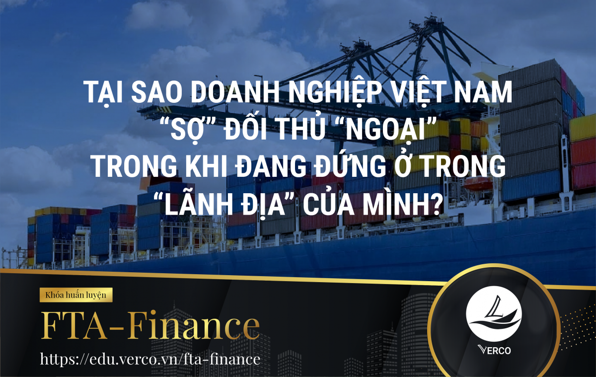 """Tại sao doanh nghiệp Việt Nam """"Sợ"""" đối thủ """"ngoại"""" trong khi đang đứng ở trong """"Lãnh địa"""" của mình ?"""