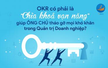 """OKR có phải là """"chìa khoá vạn năng"""" giúp ÔNG CHỦ tháo gỡ mọi khó khăn trong Quản trị Doanh nghiệp?"""
