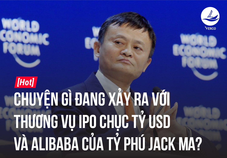 [HOT] Chuyện gì đang xảy ra với thương vụ IPO chục tỷ USD và Alibaba của Tỷ phú Jack Ma?
